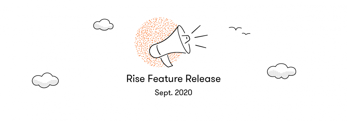 Rise Feature Release Sept. 2020